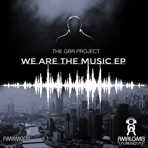 The GBR Project - We Are The Music EP [AM8M009]